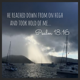 he reached down from on high and took hold of me...