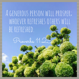 A generous person will prosper;whoever refreshes others will be refreshed